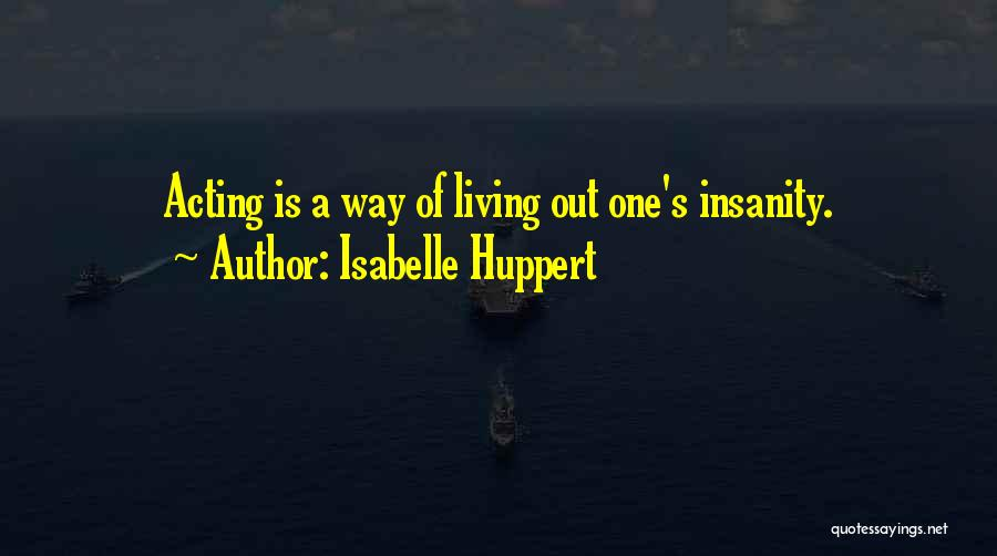 Isabelle Quotes By Isabelle Huppert