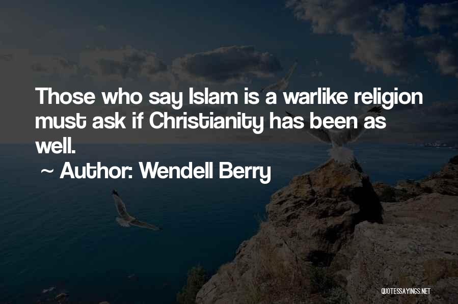 Islam Is A Religion Of Peace Quotes By Wendell Berry