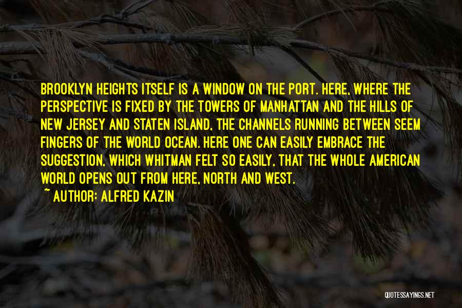 Island Quotes By Alfred Kazin