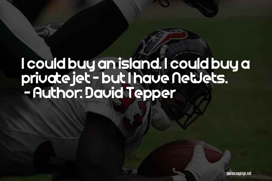 Island Quotes By David Tepper