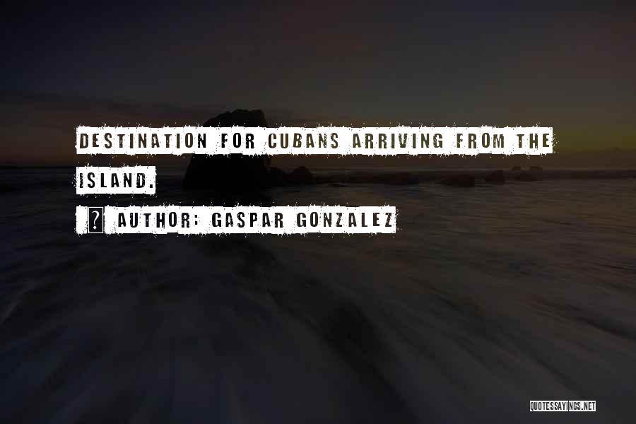 Island Quotes By Gaspar Gonzalez