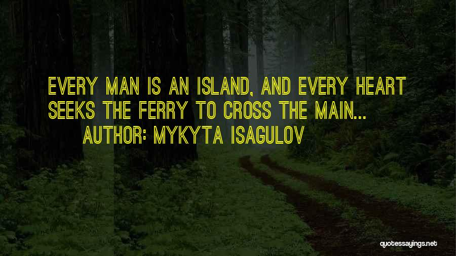 Island Quotes By Mykyta Isagulov