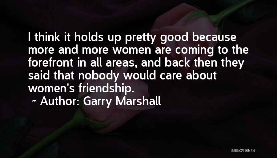 It All About Friendship Quotes By Garry Marshall