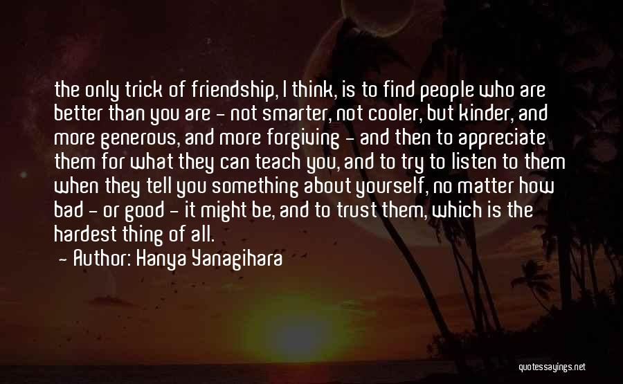 It All About Friendship Quotes By Hanya Yanagihara