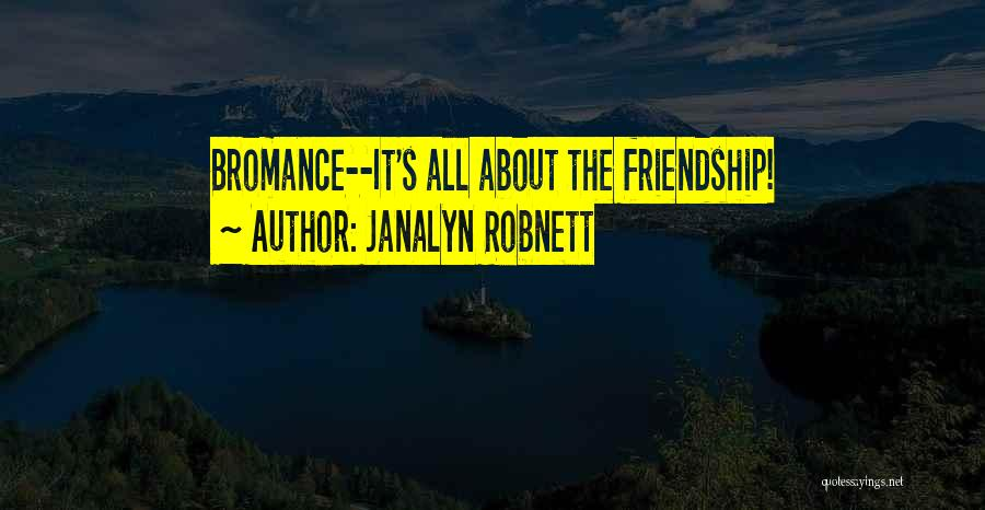 It All About Friendship Quotes By Janalyn Robnett
