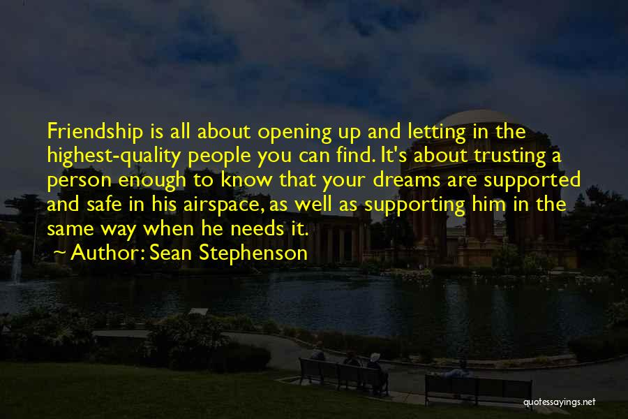 It All About Friendship Quotes By Sean Stephenson
