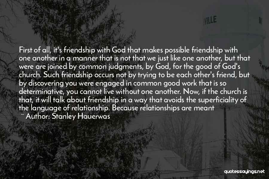 It All About Friendship Quotes By Stanley Hauerwas