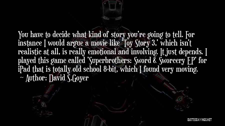 It All Depends Quotes By David S.Goyer