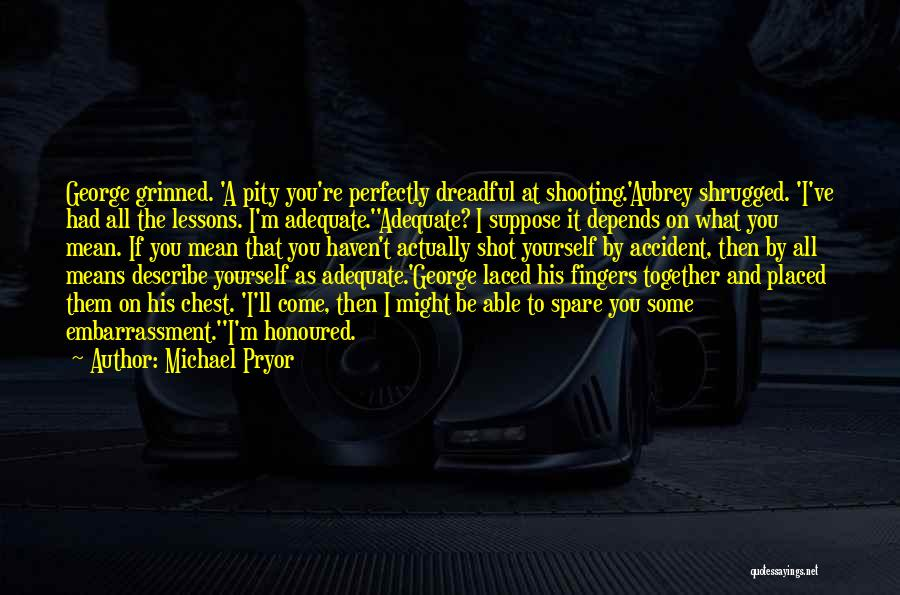 It All Depends Quotes By Michael Pryor