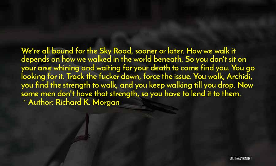 It All Depends Quotes By Richard K. Morgan