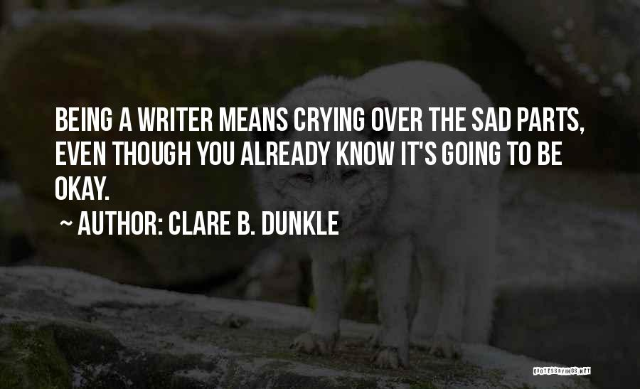 It Being Okay To Be Sad Quotes By Clare B. Dunkle