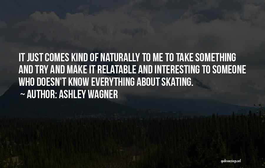 It Comes Naturally Quotes By Ashley Wagner