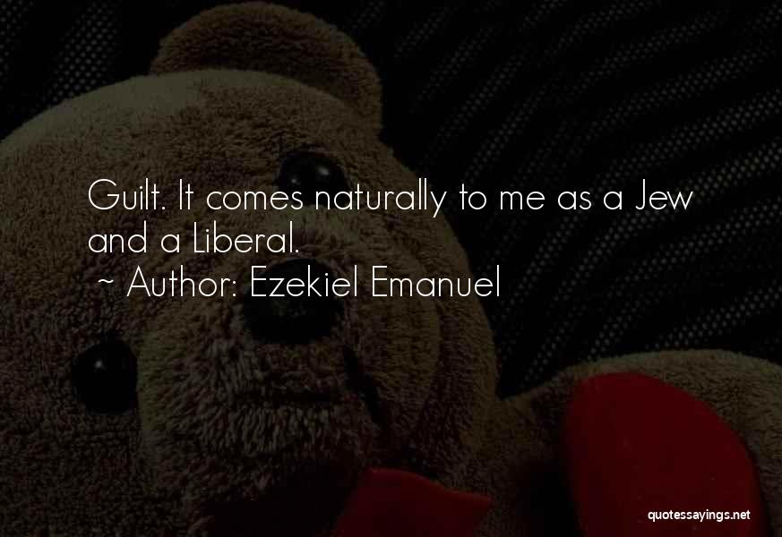 It Comes Naturally Quotes By Ezekiel Emanuel