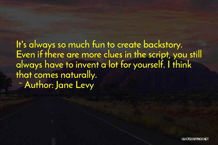 It Comes Naturally Quotes By Jane Levy