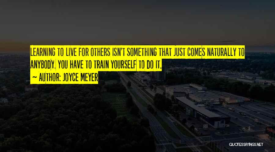 It Comes Naturally Quotes By Joyce Meyer