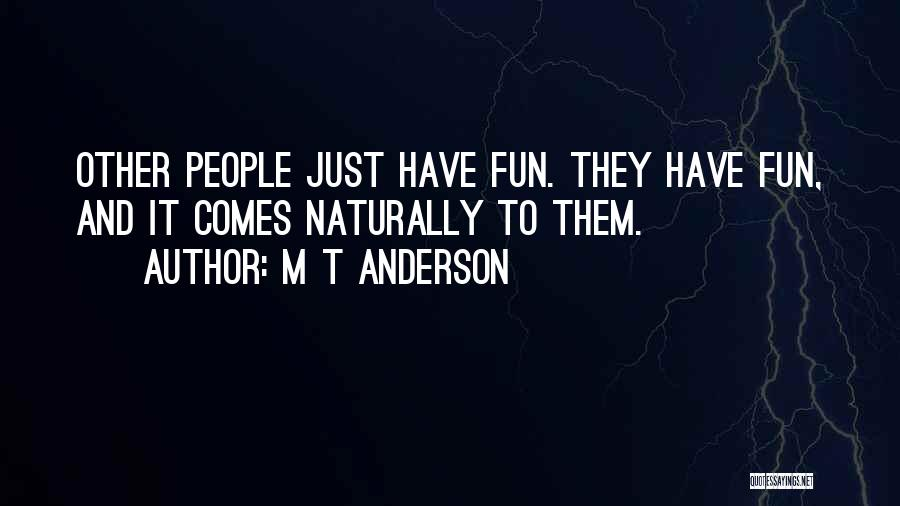 It Comes Naturally Quotes By M T Anderson