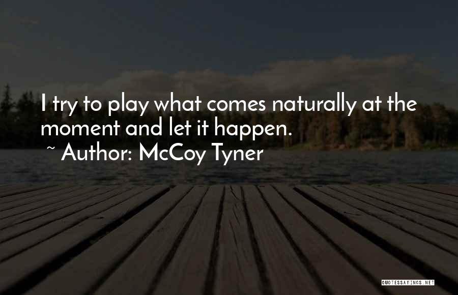 It Comes Naturally Quotes By McCoy Tyner