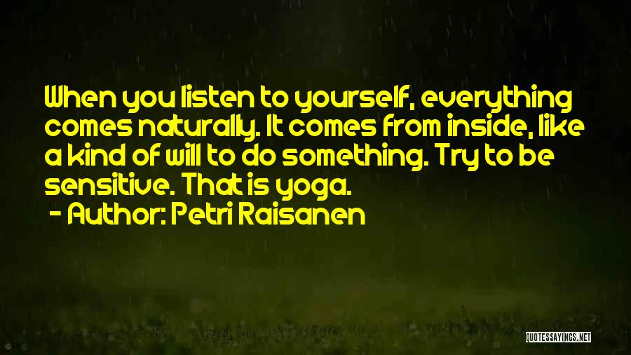 It Comes Naturally Quotes By Petri Raisanen
