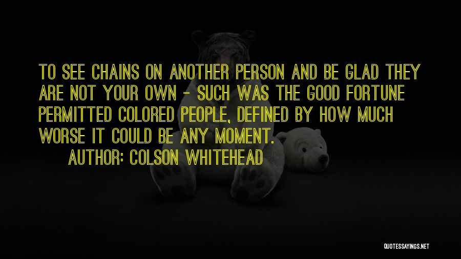 It Could Be Worse Quotes By Colson Whitehead