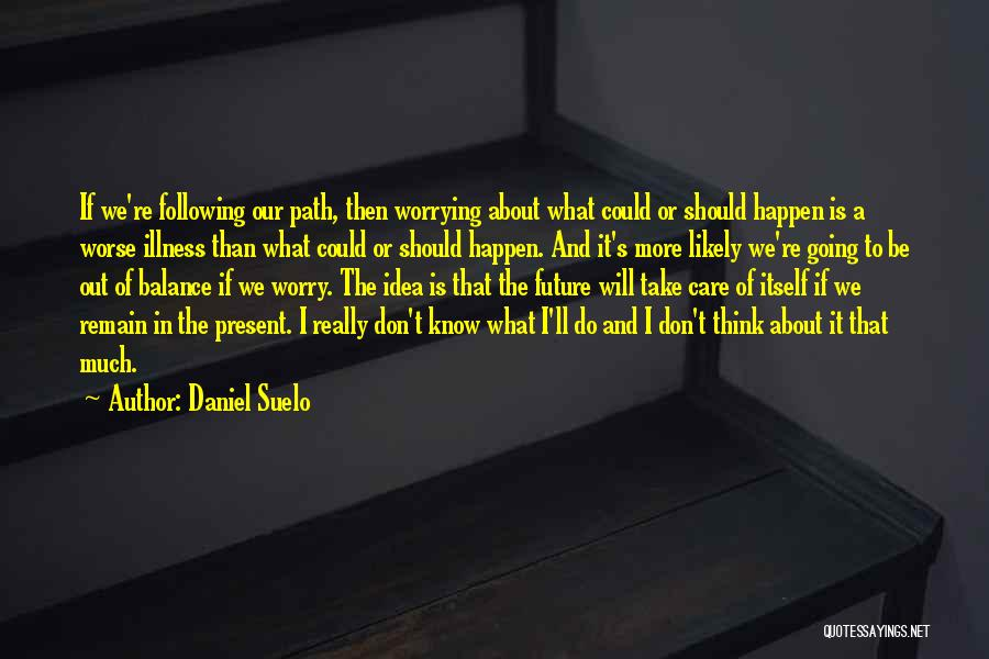 It Could Be Worse Quotes By Daniel Suelo