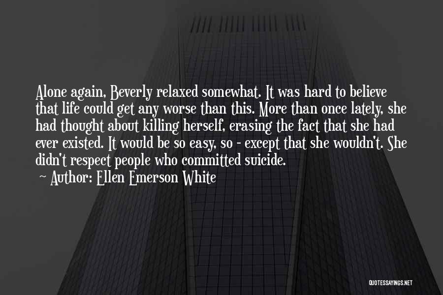 It Could Be Worse Quotes By Ellen Emerson White