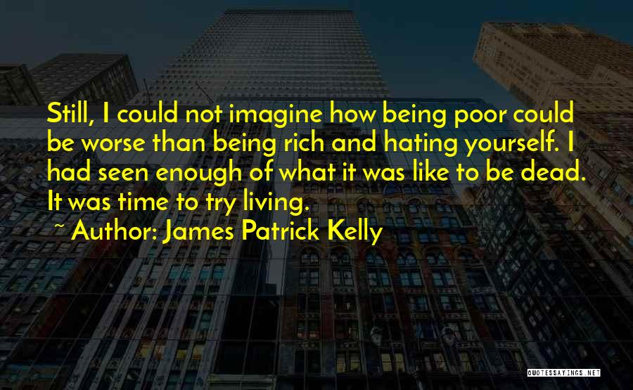 It Could Be Worse Quotes By James Patrick Kelly