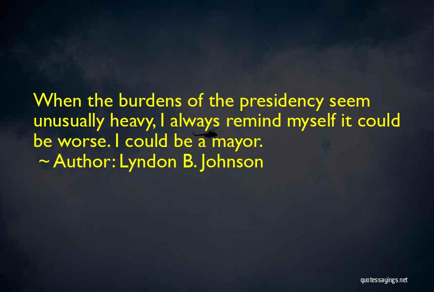 It Could Be Worse Quotes By Lyndon B. Johnson