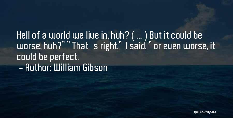 It Could Be Worse Quotes By William Gibson