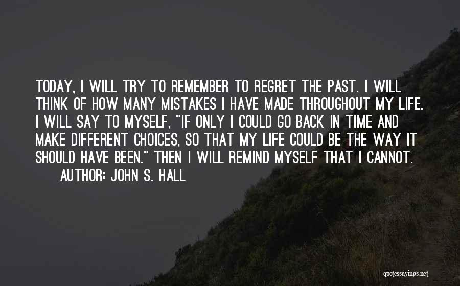 It Could Have Been Different Quotes By John S. Hall