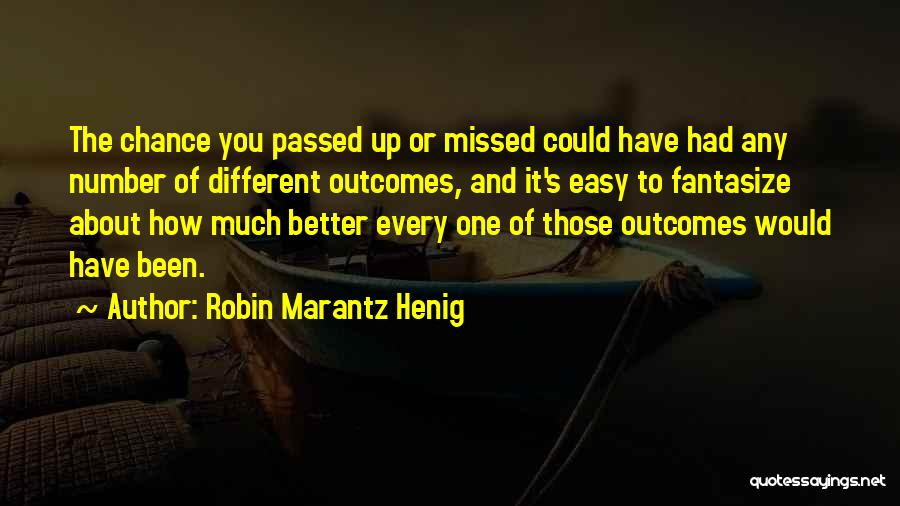 It Could Have Been Different Quotes By Robin Marantz Henig