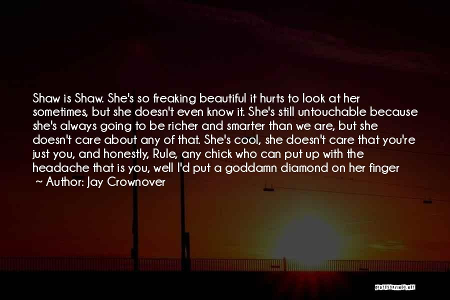 It Hurts Because I Care Quotes By Jay Crownover