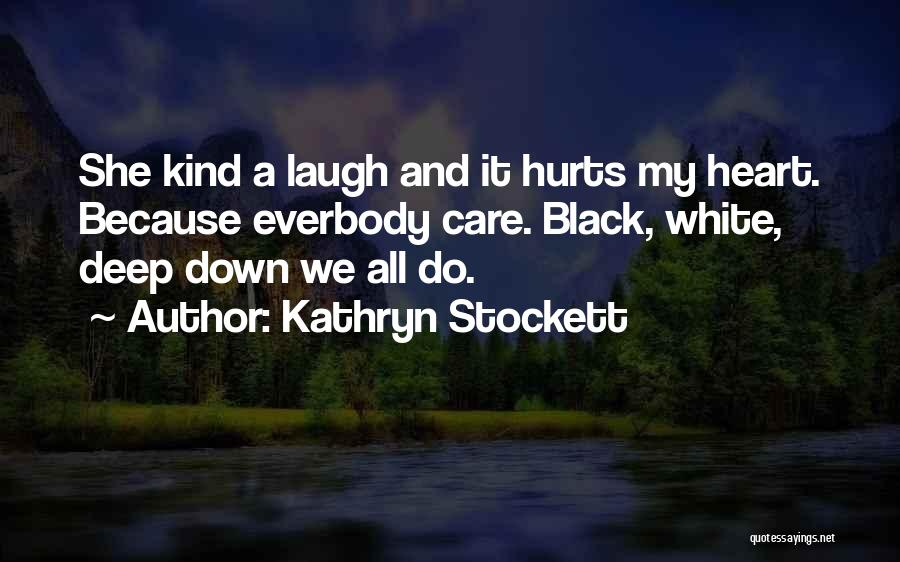 It Hurts Because I Care Quotes By Kathryn Stockett
