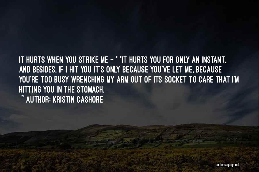 It Hurts Because I Care Quotes By Kristin Cashore