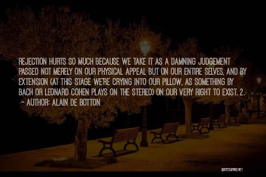 It Hurts But I Have To Let Go Quotes By Alain De Botton