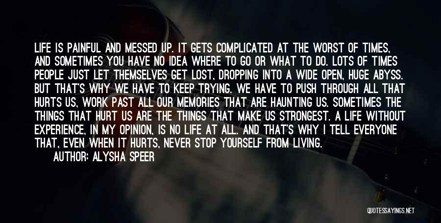 It Hurts But I Have To Let Go Quotes By Alysha Speer