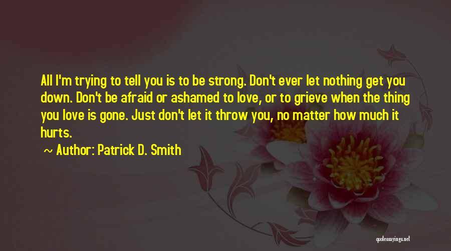 It Hurts But I Have To Let Go Quotes By Patrick D. Smith