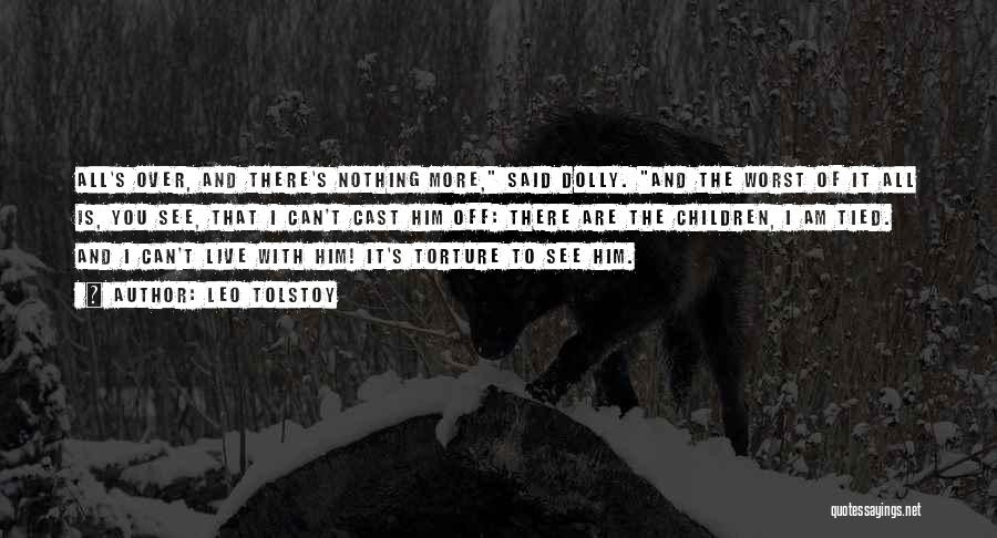 It Is All Over Quotes By Leo Tolstoy