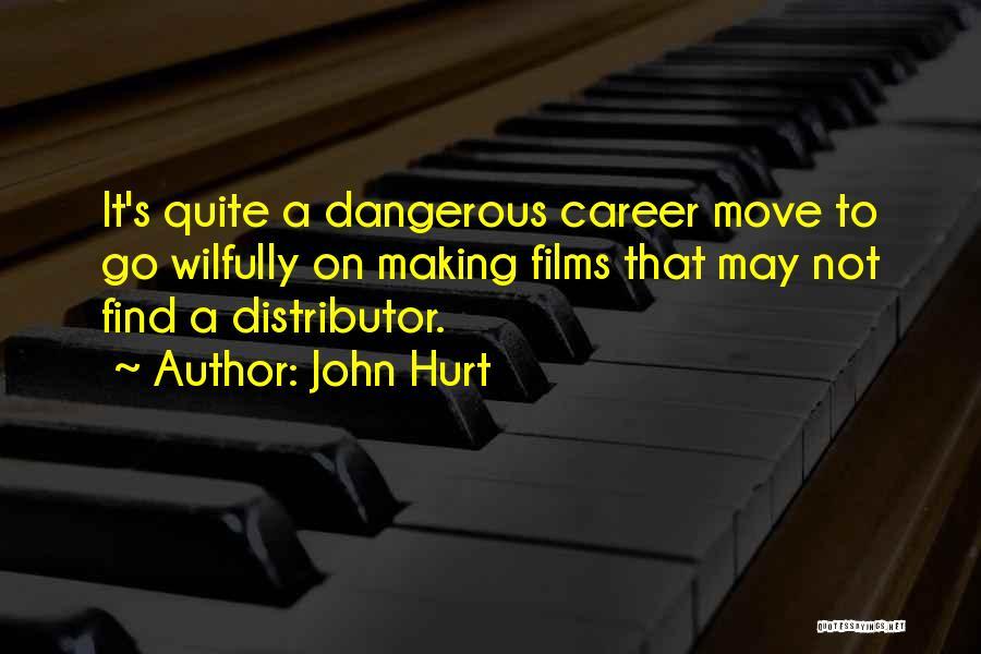 It May Hurt Quotes By John Hurt