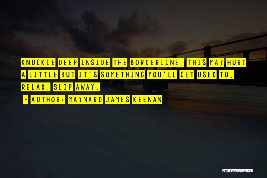 It May Hurt Quotes By Maynard James Keenan