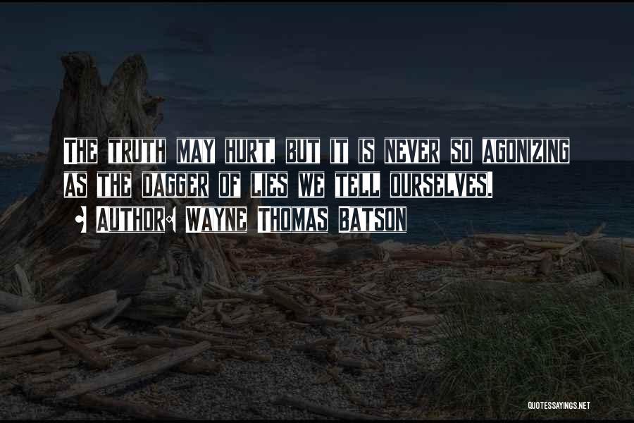 It May Hurt Quotes By Wayne Thomas Batson