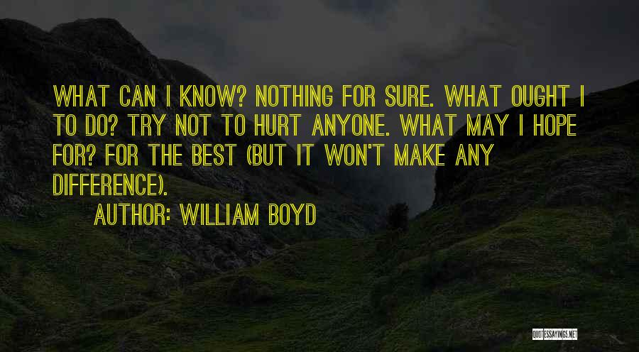 It May Hurt Quotes By William Boyd