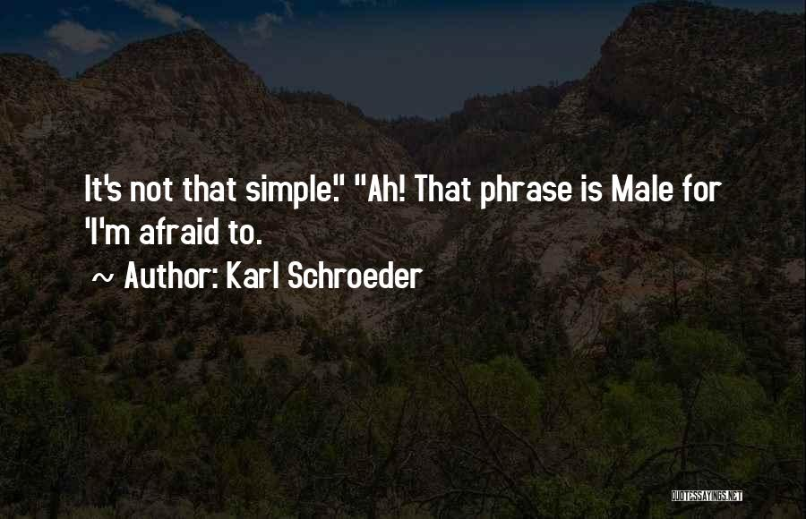 It Not That Simple Quotes By Karl Schroeder