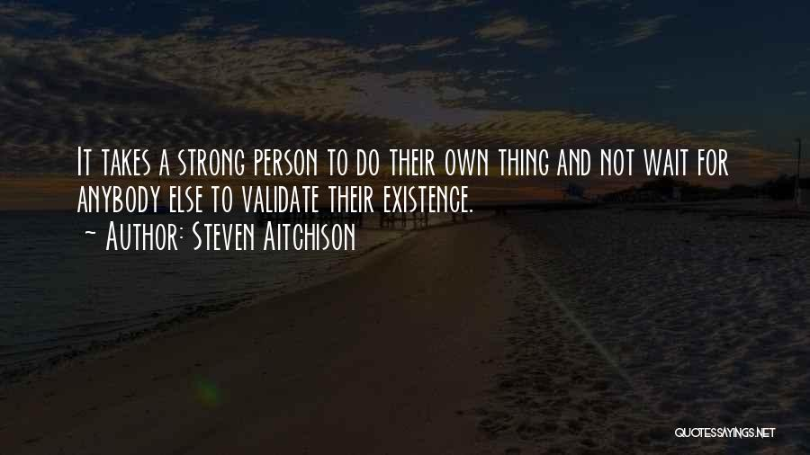 It Takes A Strong Person Quotes By Steven Aitchison