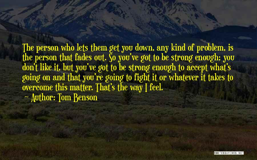 It Takes A Strong Person Quotes By Tom Benson