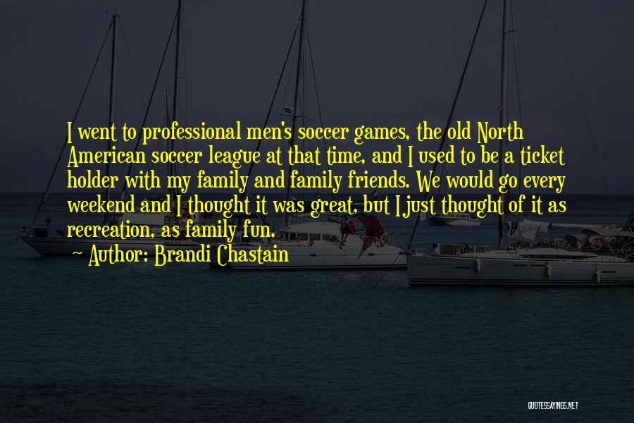 It Was A Great Weekend Quotes By Brandi Chastain
