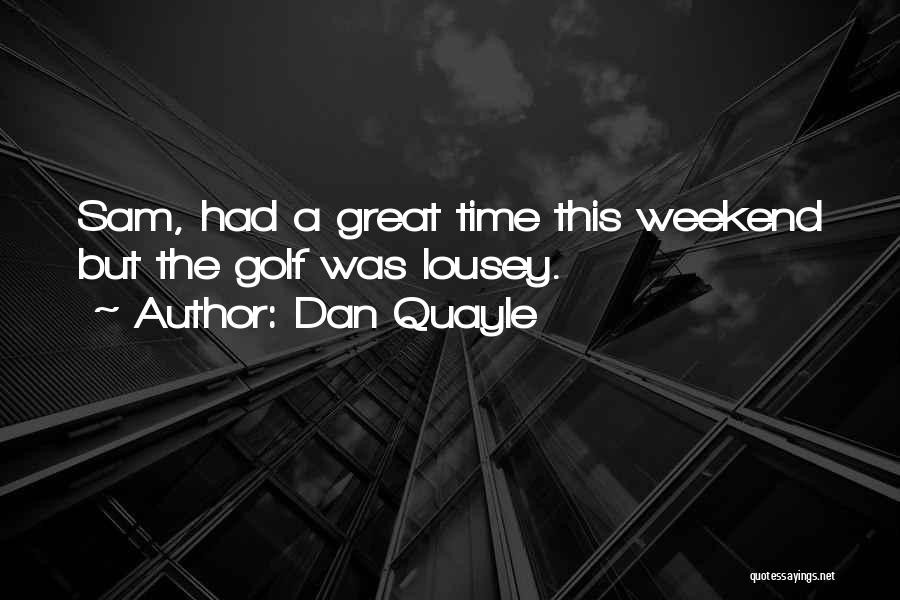 It Was A Great Weekend Quotes By Dan Quayle