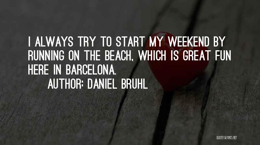 It Was A Great Weekend Quotes By Daniel Bruhl