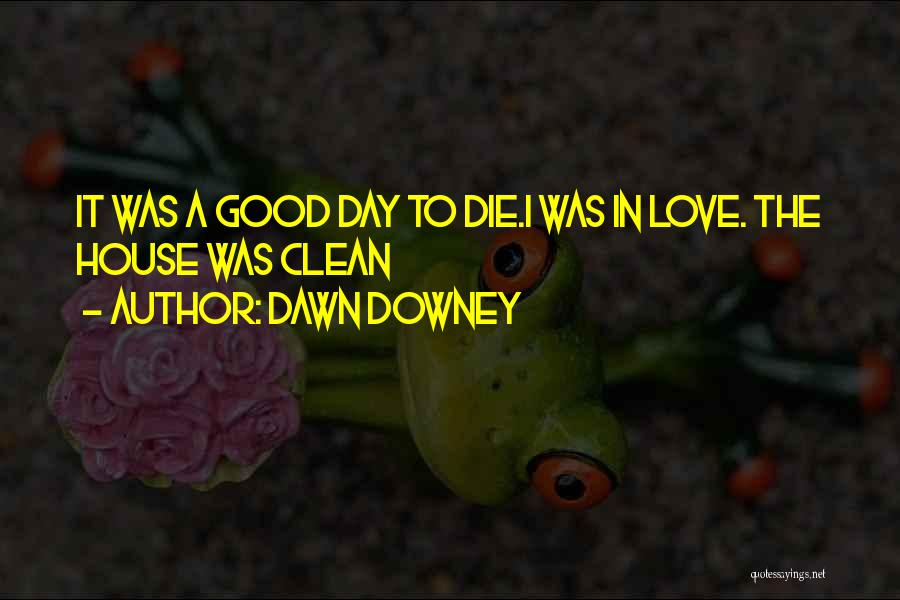It Was Good Day Quotes By Dawn Downey