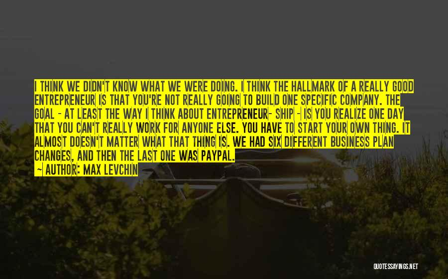It Was Good Day Quotes By Max Levchin
