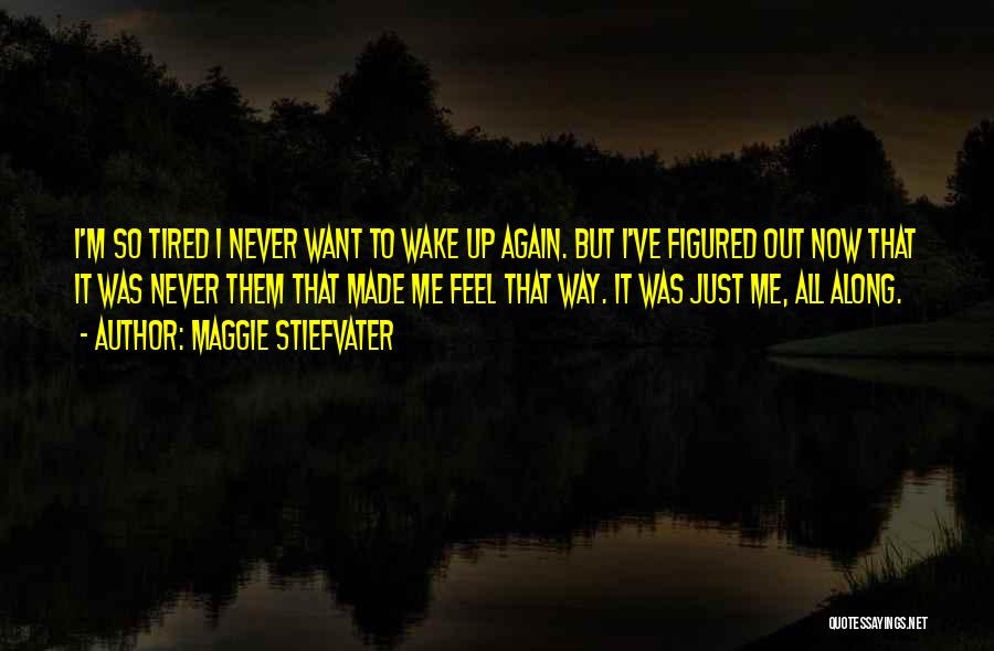 It Was Me All Along Quotes By Maggie Stiefvater